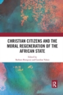 Christian Citizens and the Moral Regeneration of the African State - Book