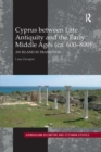Cyprus between Late Antiquity and the Early Middle Ages (ca. 600 800) : An Island in Transition - Book