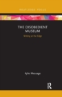 The Disobedient Museum : Writing at the Edge - Book