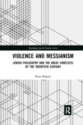 Violence and Messianism : Jewish Philosophy and the Great Conflicts of the Twentieth Century - Book