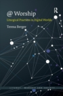@ Worship : Liturgical Practices in Digital Worlds - Book
