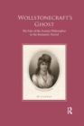 Wollstonecraft's Ghost : The Fate of the Female Philosopher in the Romantic Period - Book