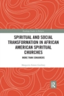 Spiritual and Social Transformation in African American Spiritual Churches : More than Conjurers - Book
