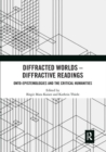 Diffracted Worlds - Diffractive Readings : Onto-Epistemologies and the Critical Humanities - Book
