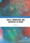 Skills, Knowledge and Expertise in Sport - Book
