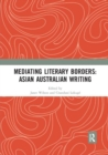 Mediating Literary Borders: Asian Australian Writing - Book