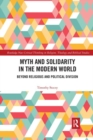 Myth and Solidarity in the Modern World : Beyond Religious and Political Division - Book