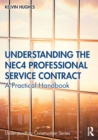 Understanding the NEC4 Professional Service Contract : A Practical Handbook - Book