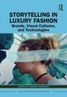 Storytelling in Luxury Fashion : Brands, Visual Cultures, and Technologies - Book