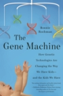 The Gene Machine : How Genetic Technologies Are Changing the Way We Have Kids--and the Kids We Have - Book