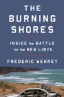 The Burning Shores : Inside the Battle for the New Libya - Book