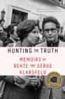 Hunting the Truth : Memoirs of Beats and Serge Klarsfeld - Book