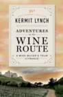 Adventures on the Wine Route : A Wine Buyer's Tour of France (25th Anniversary Edition) - Book
