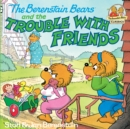 The Berenstain Bears and the Trouble with Friends - eBook