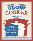 The Great American Slow Cooker Book : 500 Easy Recipes for Every Day and Every Size Machine - eBook