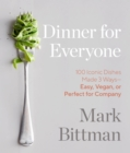 Dinner for Everyone : 300 Ways to Go Easy, Vegan, or All Out - Book