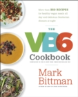 VB6 Cookbook : More than 350 Recipes for Healthy Vegan Meals All Day and Delicious Flexitarian Dinners at Night - Book