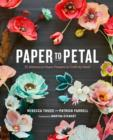 Paper to Petal : 75 Whimsical Paper Flowers to Craft by Hand - eBook