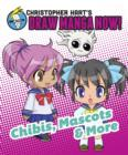 Chibis, Mascots, and More: Christopher Hart's Draw Manga Now! - eBook
