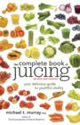 The Complete Book of Juicing, Revised and Updated : Your Delicious Guide to Youthful Vitality - eBook