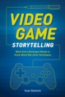 Video Game Storytelling : What Every Developer Needs to Know about Narrative Techniques - Book