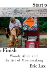Start To Finish : Woody Allen and the Art of Moviemaking - Book
