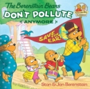 The Berenstain Bears Don't Pollute (Anymore) - eBook
