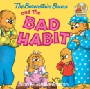 The Berenstain Bears and the Bad Habit - eBook