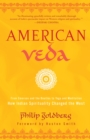 American Veda : From Emerson and the Beatles to Yoga and Meditation--How Indian Spirituality Changed the West - Book