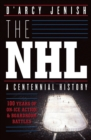 The NHL : 100 Years of On-Ice Action and Boardroom Battles - eBook