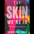 The Skin We're In : A Year of Black Resistance and Power - eAudiobook