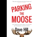 Parking the Moose : One American's Epic Quest to Uncover His Incredible Canadian Roots - eAudiobook