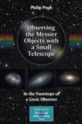 Observing the Messier Objects with a Small Telescope : In the Footsteps of a Great Observer - eBook