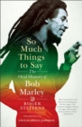 So Much Things to Say : The Oral History of Bob Marley - Book