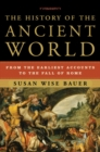 The History of the Ancient World : From the Earliest Accounts to the Fall of Rome - Book