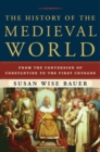The History of the Medieval World : From the Conversion of Constantine to the First Crusade - Book