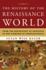 The History of the Renaissance World : From the Rediscovery of Aristotle to the Conquest of Constantinople - Book