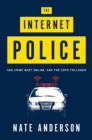 The Internet Police : How Crime Went Online, and the Cops Followed - Book