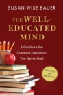 The Well-Educated Mind : A Guide to the Classical Education You Never Had - Book