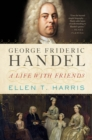 George Frideric Handel : A Life with Friends - Book