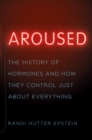 Aroused : The History of Hormones and How They Control Just About Everything - Book