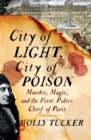 City of Light, City of Poison : Murder, Magic, and the First Police Chief of Paris - Book