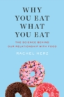 Why You Eat What You Eat : The Science Behind Our Relationship with Food - Book