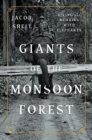 Giants of the Monsoon Forest : Living and Working with Elephants - Book