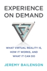 Experience on Demand : What Virtual Reality Is, How It Works, and What It Can Do - Book
