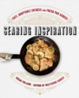 Searing Inspiration : Fast, Adaptable Entrees and Fresh Pan Sauces - Book