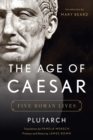 The Age of Caesar : Five Roman Lives - Book