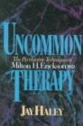 Uncommon Therapy : The Psychiatric Techniques of Milton H. Erickson, M.D. - Book