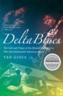 Delta Blues : The Life and Times of the Mississippi Masters Who Revolutionized American Music - Book