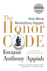 The Honor Code : How Moral Revolutions Happen - Book